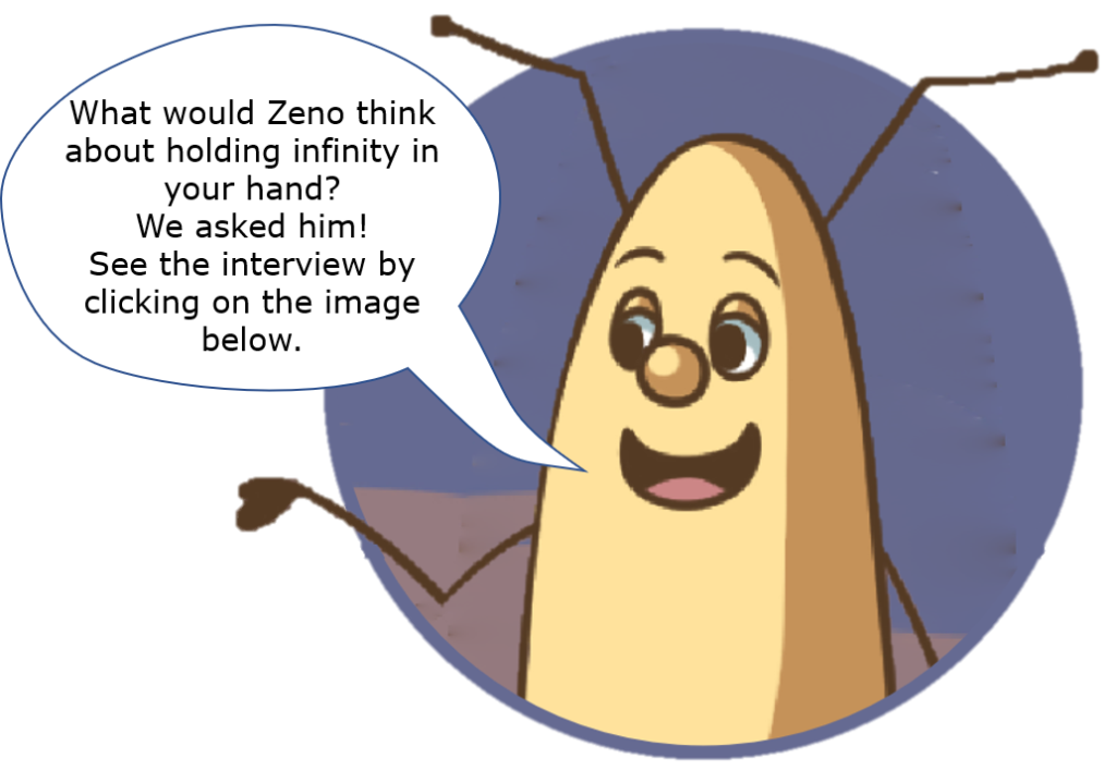What would Zeno think about holding infinity in your hand? We asked him! See the interview by clicking on the image below.
